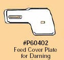 Feed Dog Cover Plate # P60402 Click for model info.